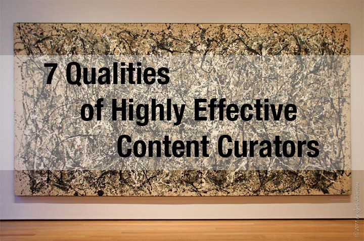 7 Qualities of Highly Effective Content #Curators - #curation