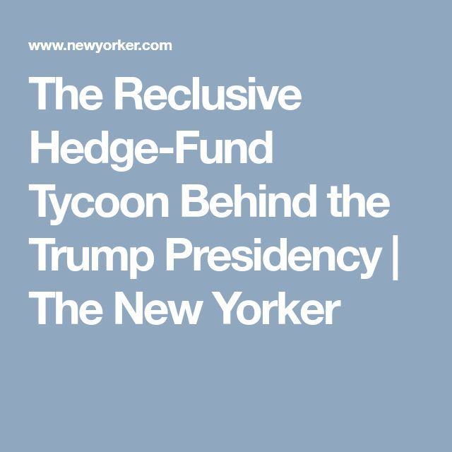 The Reclusive Hedge-Fund Tycoon Behind the Trump Presidency | The New Yorker