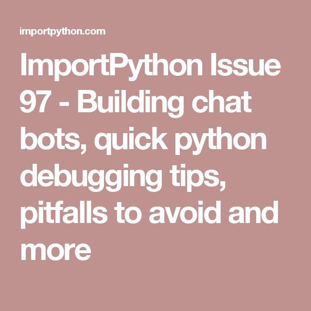 ImportPython Issue 97 - Building chat bots, quick python debugging tips, pitfalls to avoid and more