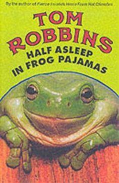 Half Asleep in Frog Pajamas by Tom Robbins