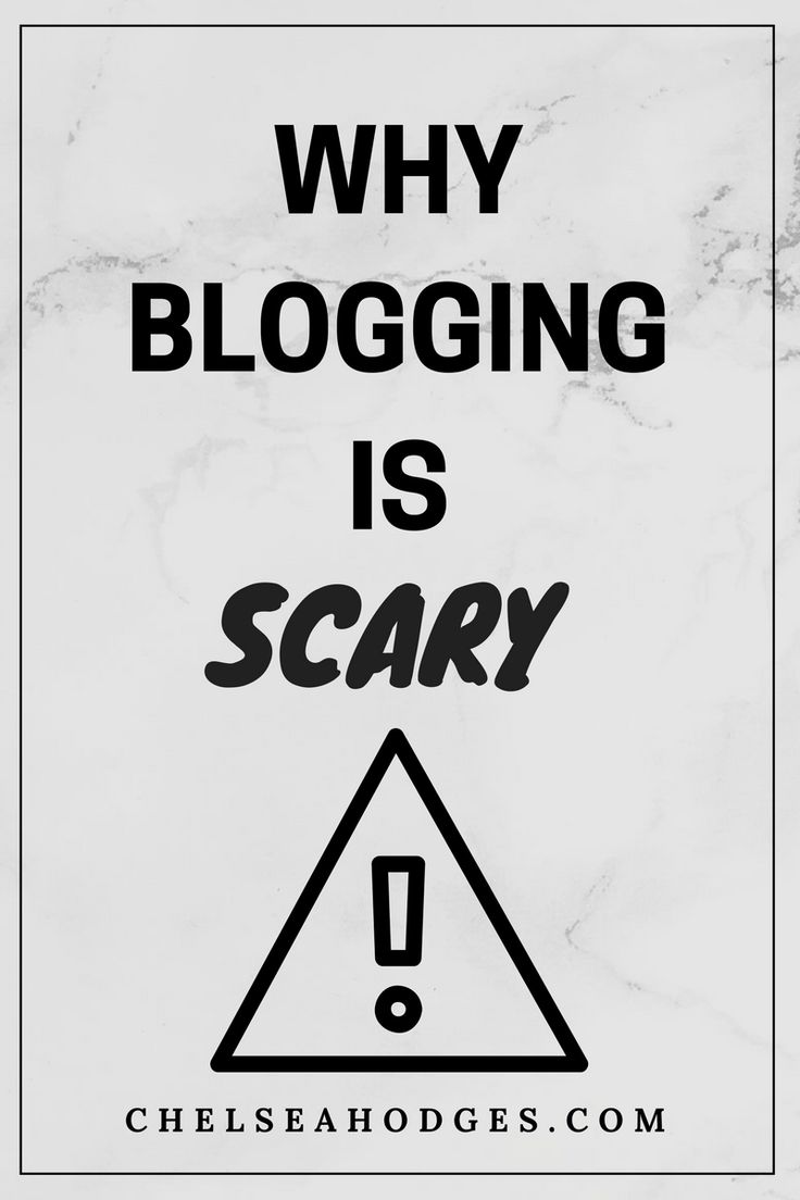 Why I think blogging is scary & what you should know about it! www.chelseahodges.com