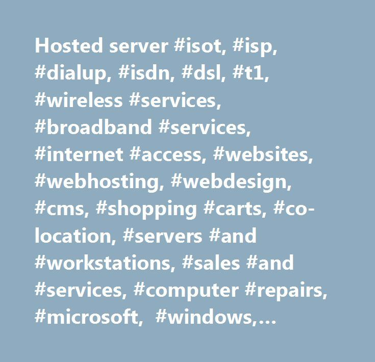 Hosted server #isot, #isp, #dialup, #isdn, #dsl, #t1, #wireless #services, #broadband #services, #internet #access, #websites, #webhosting, #webdesign, #cms, #shopping #carts, #co-location, #servers #and #workstations, #sales #and #services, #computer #repairs, #microsoft, #windows, #unix, #freebsd, #linux, #central #texas, #killeen, #fort #hood…