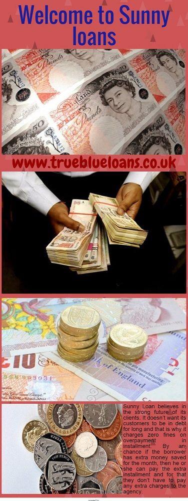Sunny loans     http://www.trueblueloans.co.uk/news/sunny-loan.aspx