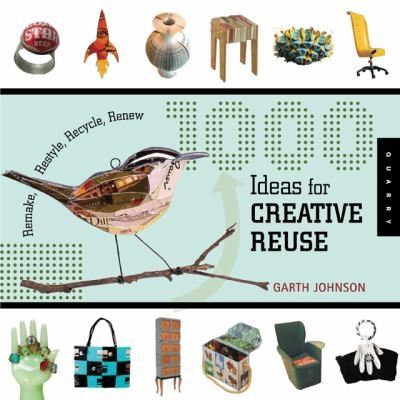 1000 ideas for creative reuse remake restyle recycle renew by
