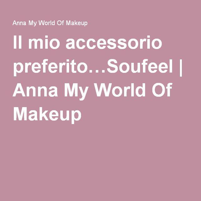 Il mio accessorio preferito…Soufeel | Anna My World Of Makeup