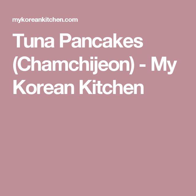 Tuna Pancakes (Chamchijeon) - My Korean Kitchen