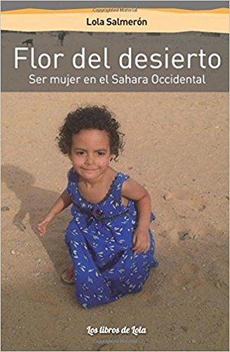 Salmerón, Lola. Flor del desierto : ser mujer en el Sahara OccidentalCastelldefels : Petit Camagroc, 2017