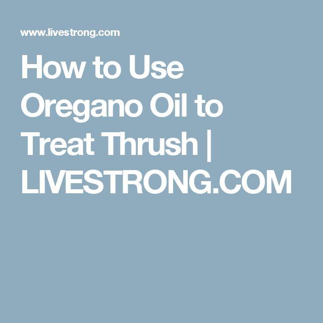 How to Use Oregano Oil to Treat Thrush | LIVESTRONG.COM