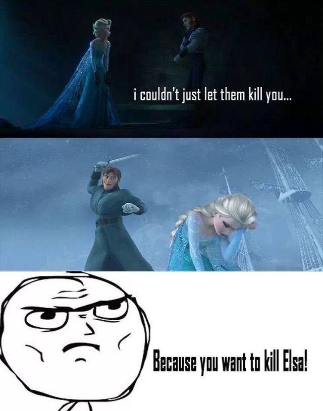 You want to kill Elsa   Frozen ️   Pinterest