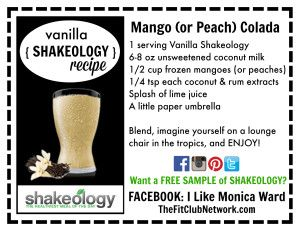 VANILLA SHAKEOLOGY RECIPE: Mango (or Peach) Colada | Tried & true...absolutely delicious...and perfect for those days when you'd rather be lounging on a tropical beach. | Request a FREE Shakeology sample: http://www.thefitclubnetwork.com/shakeology/free-shakeology-sample/