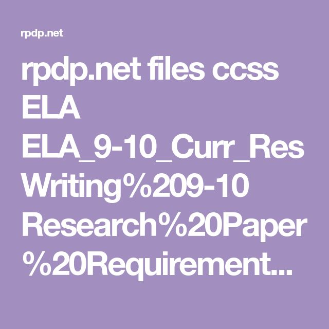 rpdp.net files ccss ELA ELA_9-10_Curr_Res Writing%209-10 Research%20Paper%20Requirements.pdf