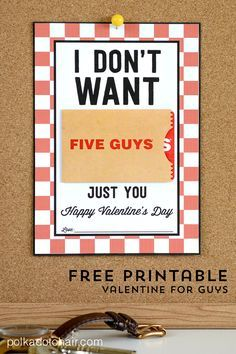 """A cute and silly Valentine Gifts for him a """"I don't want 5 guys, just you"""" free printable card. Just print the card and attach a gift card."""
