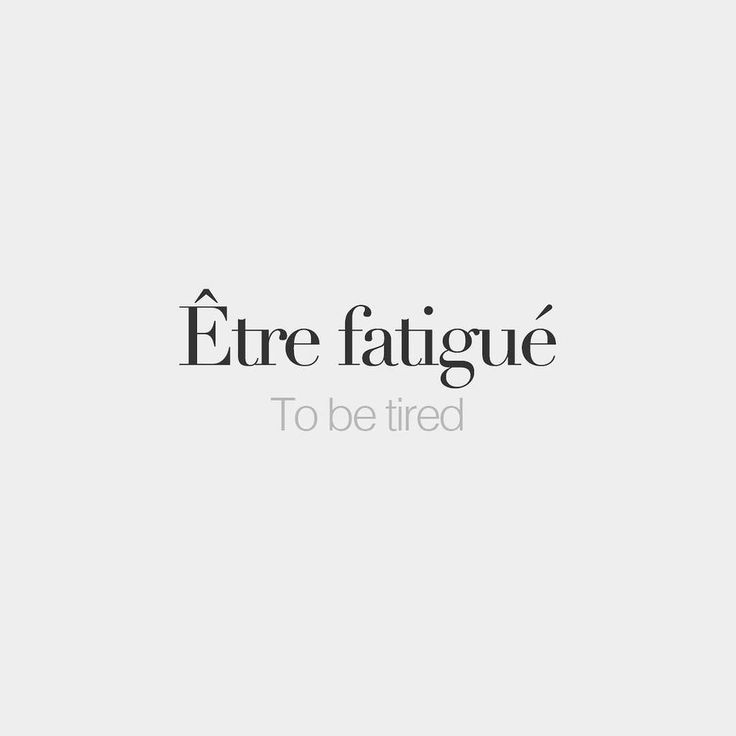 Être fatigué (feminine: être fatiguée)  To be tired  /ɛtʁ fa.ti.ɡe/                                                                                                                                                                                 More