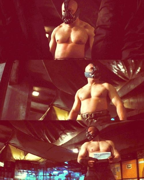 The only reason I watch Dark Knight Rises: Tom Hardy without a shirt.