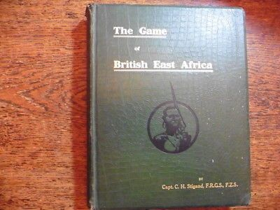 C.H.STIGAND GAME OF BRITISH EAST AFRICA 1ST EDN 1909 BIG GAME HUNTING SAFARI