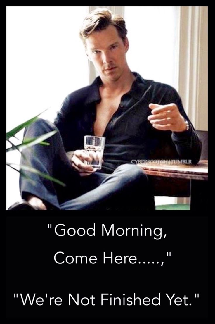"""Good Morning...Come Here,"". ""We're Not Finished Yet"". Benedict Cumberbatch, Dammmmn!"