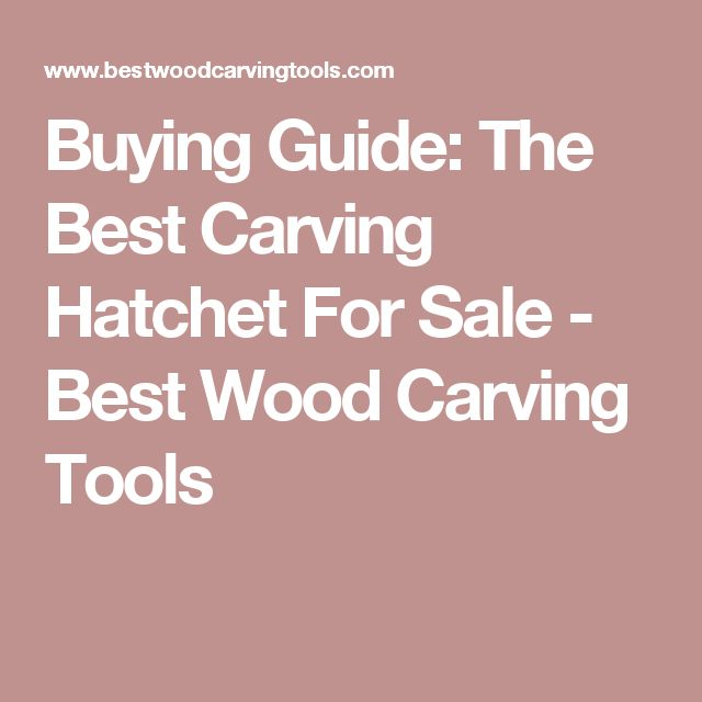Buying Guide: The Best Carving Hatchet For Sale - Best Wood Carving Tools