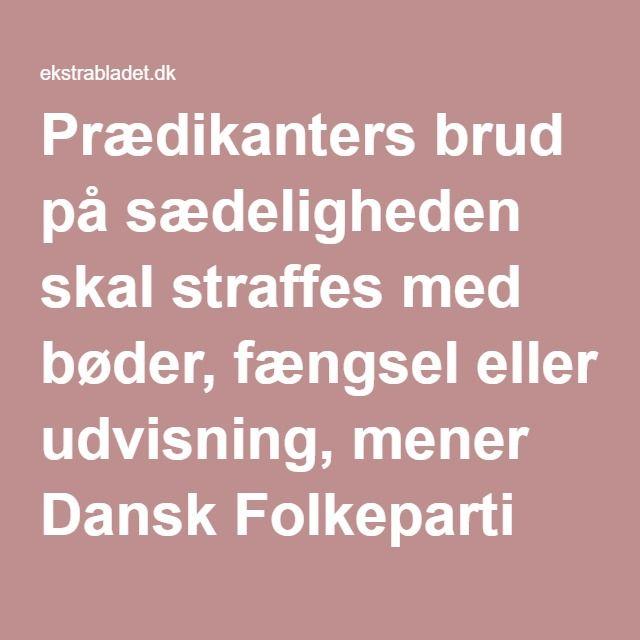 Prædikanters brud på sædeligheden skal straffes med bøder, fængsel eller udvisning, mener Dansk Folkeparti