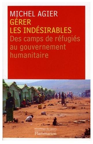 Gérer les indésirables, Des camps de réfugiés au gouvernement humanitaire, Michel Agier, 2008.