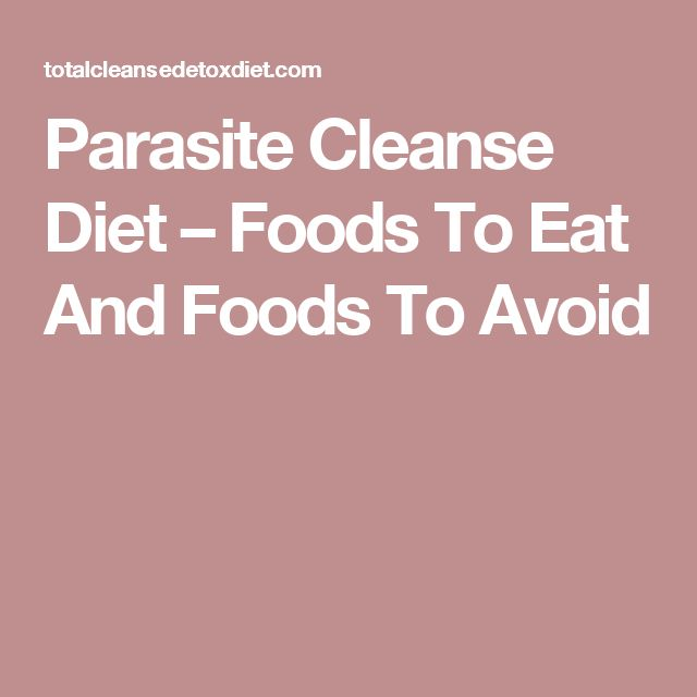 Parasite Cleanse Diet – Foods To Eat And Foods To Avoid