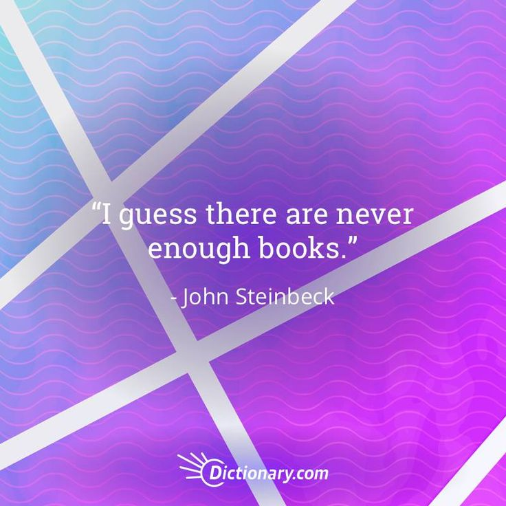I guess there are never enough books. - John Steinbeck  #quote #quotes #quoteoftheday #qotd #read #reading