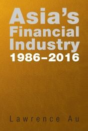 Asia's Financial Industry 1986-2016 by Lawrence Au - OnlineBookClub.org Book of the Day! @OnlineBookClub