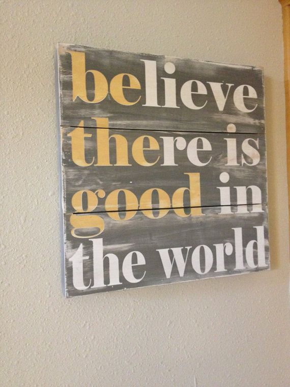 Believe there is good in the world - be the good - hand painted wood plank sign - 18x18 you choose colors