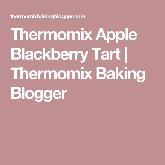 Thermomix Apple Blackberry Tart | Thermomix Baking Blogger