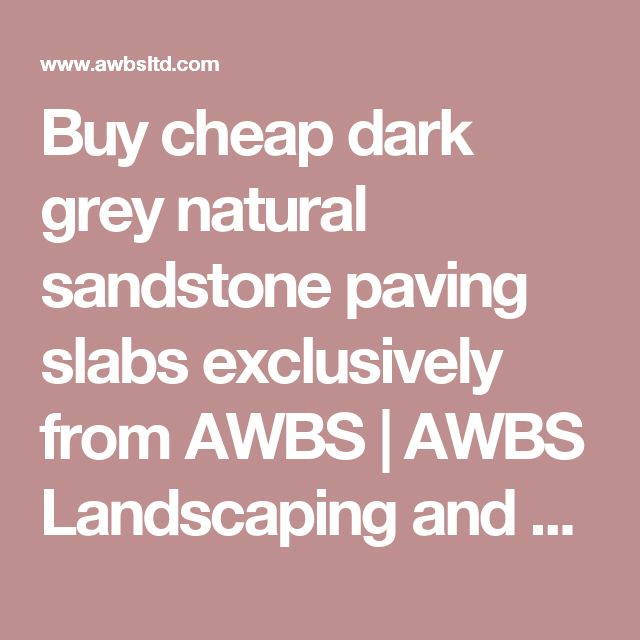 Buy cheap dark grey natural sandstone paving slabs exclusively from AWBS | AWBS Landscaping and Building Supplies