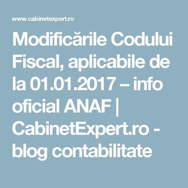 Modificările Codului Fiscal, aplicabile de la 01.01.2017 – info oficial ANAF   CabinetExpert.ro - blog contabilitate