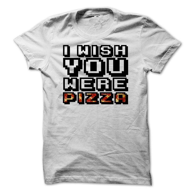 Pizza Lovers T Shirt, I Wish You Were Pizza T Shirt, Food Lovers T Shirt, Birthday Gift, Birthday Tshirt T-Shirts, Hoodies, Sweaters