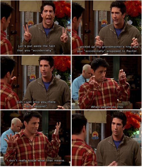 "One of my most often quoted lines from friends!  Come to think of it, I quote Joey lines a lot ""It's a moo point"""