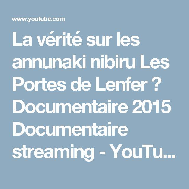 La vérité sur les annunaki nibiru Les Portes de Lenfer ☼ Documentaire 2015 Documentaire streaming - YouTube