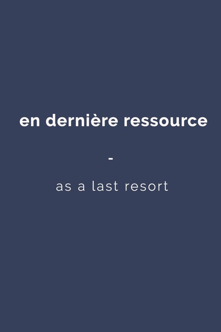 en dernière ressource: as a last resort | For more French expressions you can learn daily, get a copy of this e-book from Talk in French: https://store.talkinfrench.com/product/french-expressions/