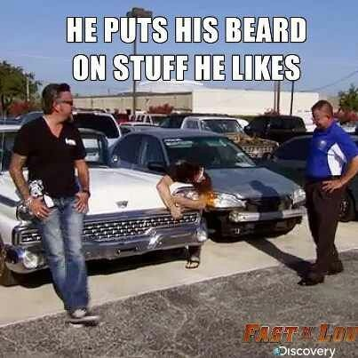 Aaron Kaufman from Fast n Loud can put his beard on me! LOL