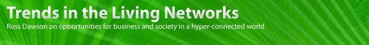 Trends in the Living Networks: Ross Dawson on opportunities for business and society in a hyper-connected world