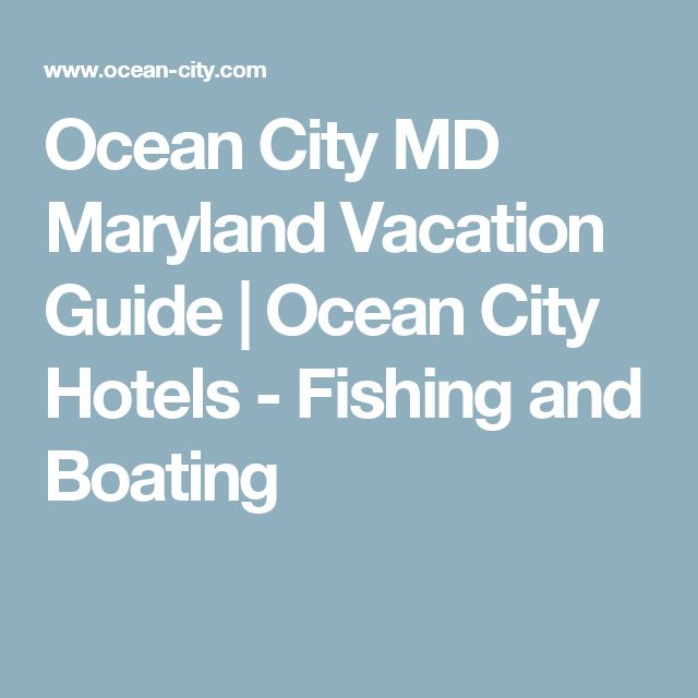 Ocean City MD Maryland Vacation Guide | Ocean City Hotels - Fishing and Boating
