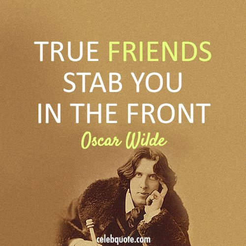 """""""True Friends Stab You in the Front"""" -Oscar Wilde. (Always ... Oscar Wilde Quotes On Friendship And Love"""