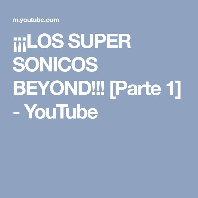 ¡¡¡LOS SUPER SONICOS BEYOND!!! [Parte 1] - YouTube