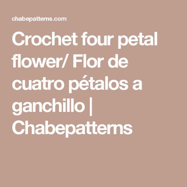Crochet four petal flower/ Flor de cuatro pétalos a ganchillo | Chabepatterns