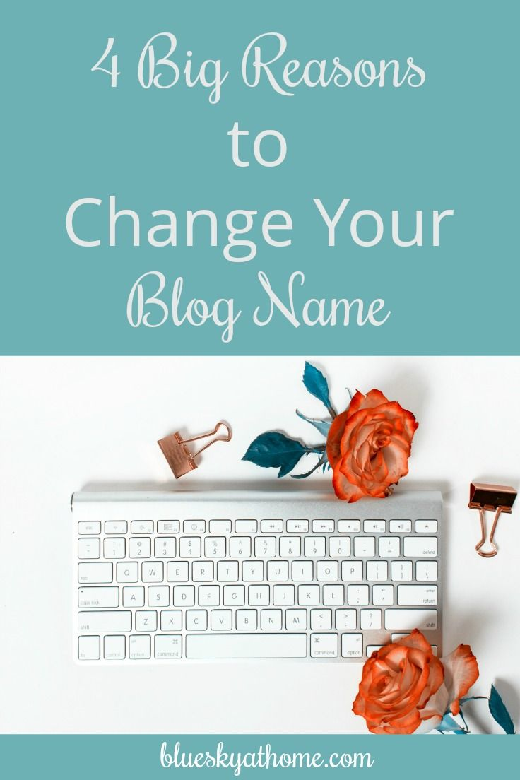 4 Big Reasons to Change Your Blog Name. Here's a look at some important considerations if you are thinking about changing your blog's name.