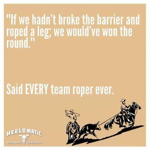 What you will hear every team roper say after a bad run.