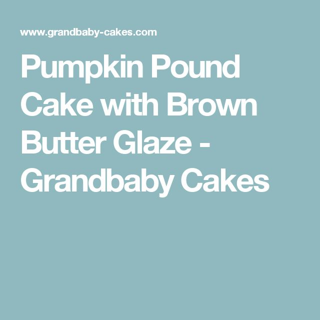 Pumpkin Pound Cake with Brown Butter Glaze - Grandbaby Cakes