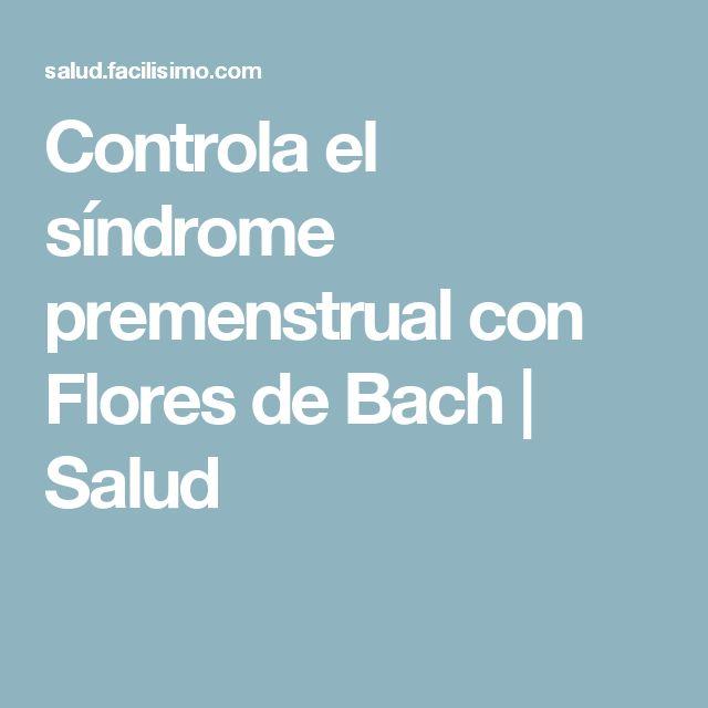 Controla el síndrome premenstrual con Flores de Bach | Salud