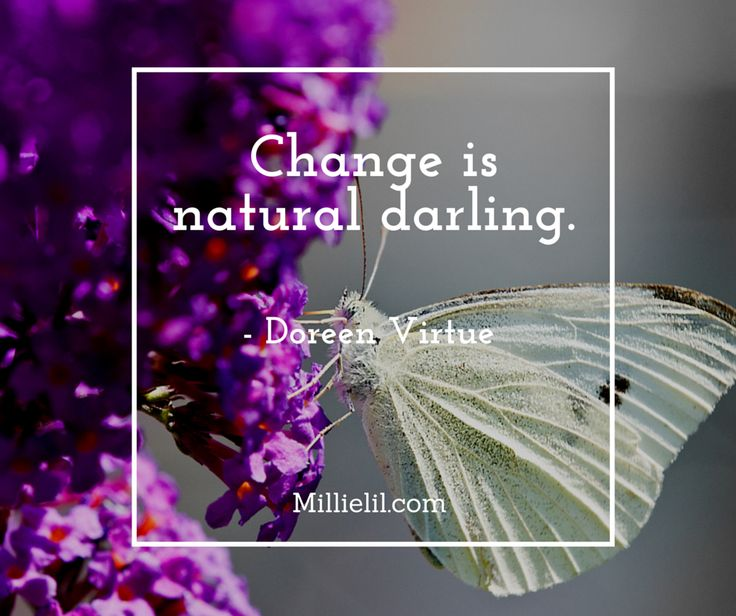 Change is natural. Always and all the time. Everything is in motion constantly, stability is an illusion, safety lies in creation.