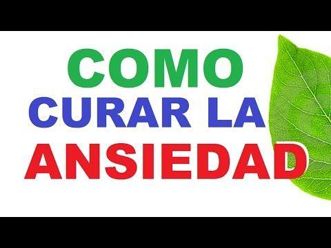 COMO CURAR LA ANSIEDAD Y NERVIOS - YouTube