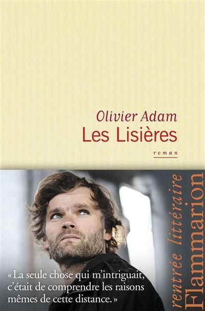 Les Lisières - Olivier Adam - Librairie Mollat Bordeaux         J'aime beaucoup ce roman qui ressemble à une autobiographie...un retour sur les lieux et les personnes qui ont fait notre enfance...sur la distance et les séparations et sur l'amour mal exprimé mais c'est aussi un portrait de la France de 2011....