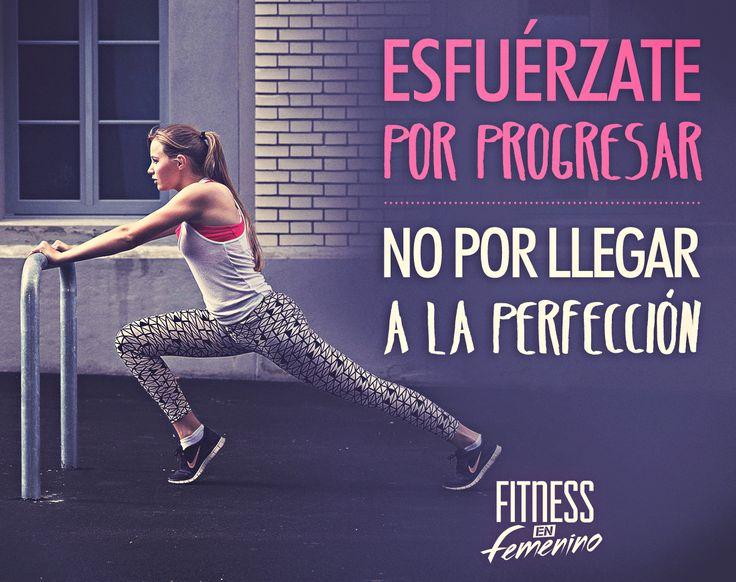 Esfuérzate por progresar, no por llegar a la perfección. Fitness en femenino.