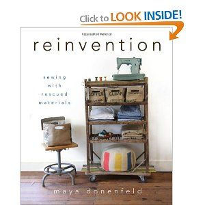 reinvention: sewing with rescused materials by Maya Donenfeld of Mayamade: Worth Reading, Maya Mad, Sewing, Idea, Books Worth, Rescue Materials, Maya Donenfeld, Crafts Projects, New Books