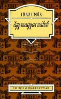 Jókai Mór: Egy magyar nábob - Talentum diákkönyvtár